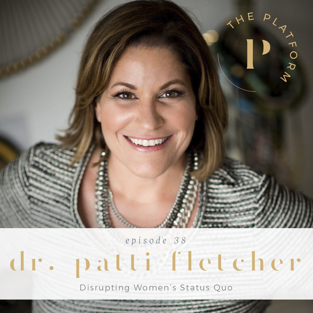 the platform podcast with kelli tennant; doctor patti fletcher, disrupters, disrupting women's status quo, psychology, feminism, women supporting women
