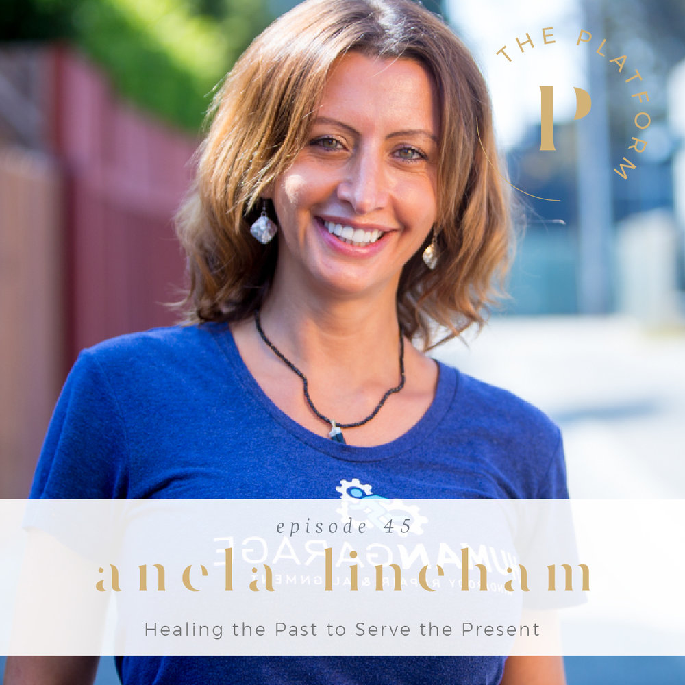 the platform podcast with kelli tennant; anela lineham o fhuman garage, healing the past to serve the present, los angeles, healing, health and wellness