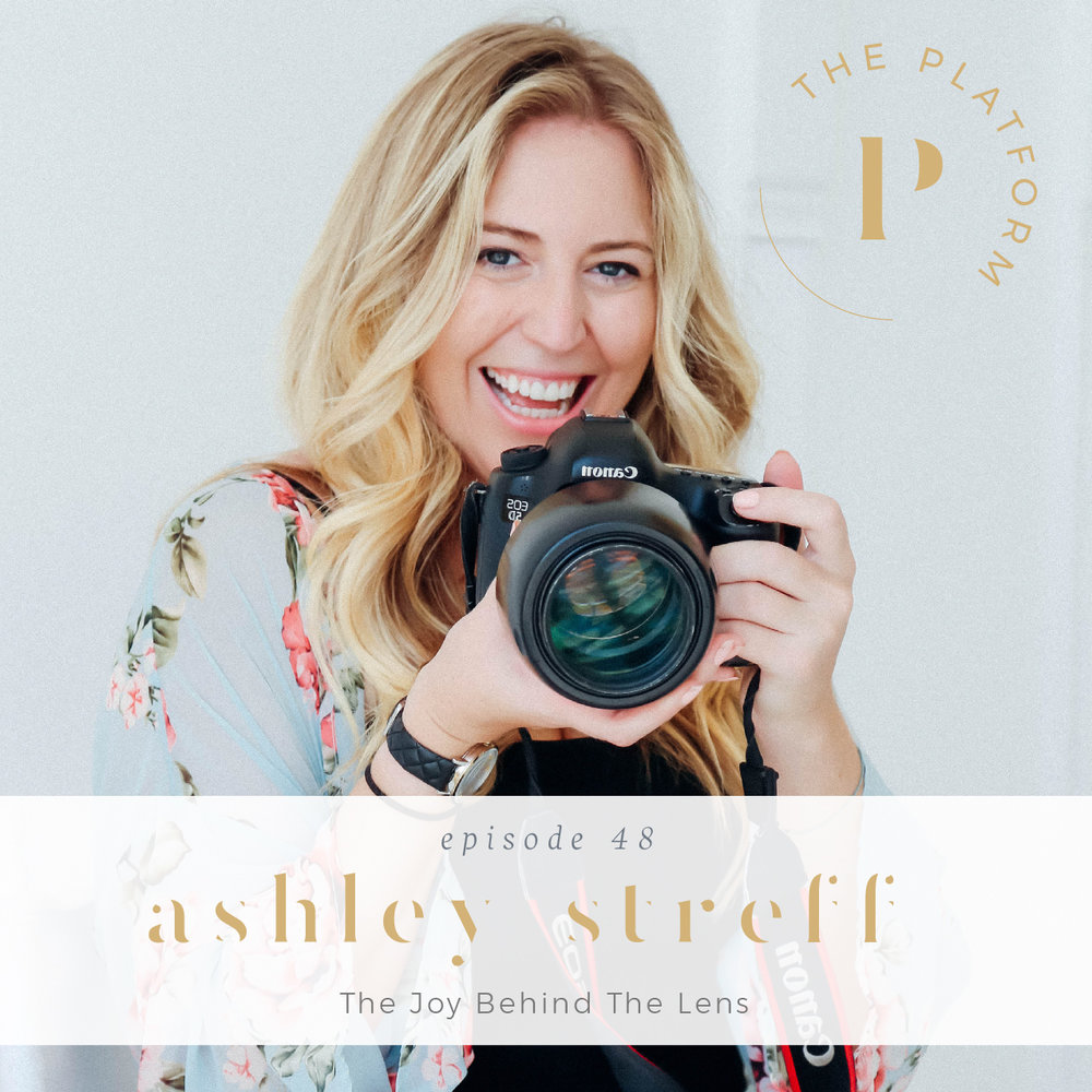 the platform podcast with kelli tennant; the joy behind the lens, ashley streff photographer, wellness blogger photographer, creative business, creatives, entrepreneur, anxiety, health and wellness, perfectionism