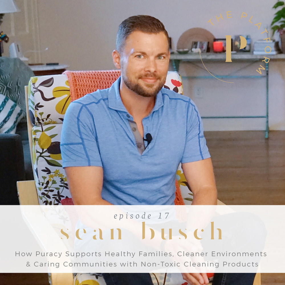 The platform podcast with kelli tennant, how puracy supports healthy families, cleaner environments and caring communities with non-toxic cleaning products, chemical-free, safe, co-founder sean busch