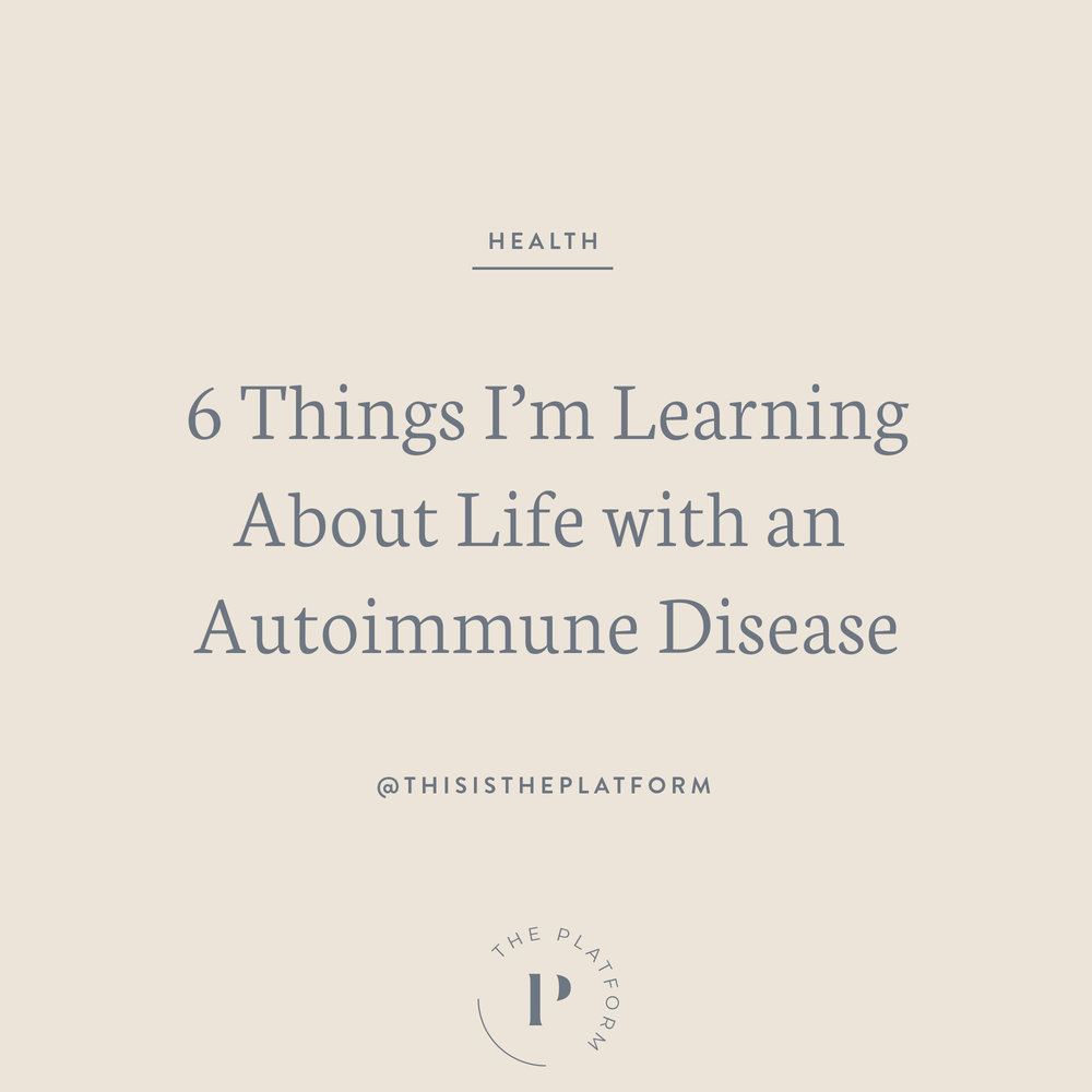 The Platform with Kelli Tennant — Blog #2: 6 Things I'm Learning About Life with an Autoimmune Disease; how to heal from chronic autoimmune disease, chronic illness, health and wellness, how to treat chronic illness, chronic pain, inflammation