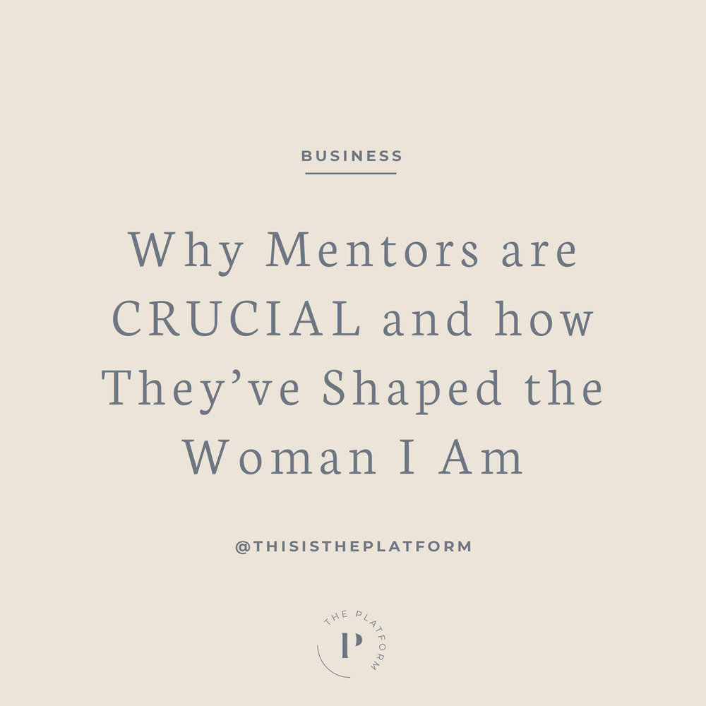 the platform podcast blog with kelli tennant, why mentors are crucial and how they have shaped the woman i am, business advice and tips, career tips, grow your career, learning experience, life lessons