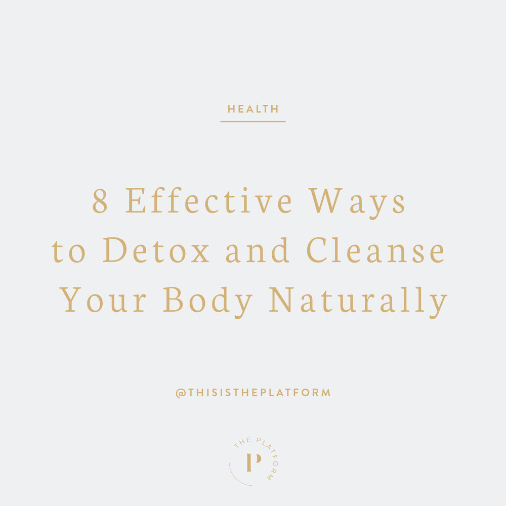 The Platform Podcast with Kelli Tennant, Blog, 8 effective ways to detox and cleanse your body naturally, safely, detoxify and eliminate harmful toxins from your system, get healthy, health and wellness