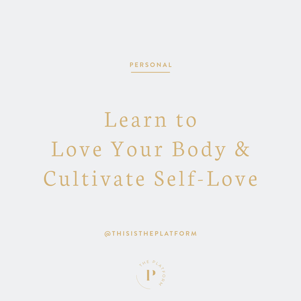 The Platform Podcast Blog — Learn to Love Your Body and Cultivate Self-Love with Kelli Tennant; love yourself, be kind to yourself, honor your body, honoring yourself, grateful, how to love yourself, health and wellness, spirituality, holistic healing,