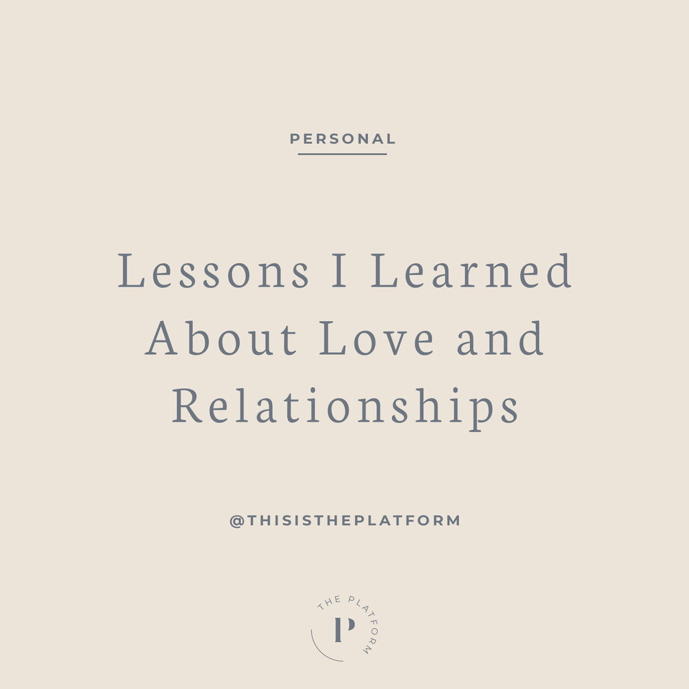 the platform podcast blog by kelli tennant - lessons i learned about love and relationships - love advice and tips, relationship advice and tips, valentines day self-love, important to love yourself first
