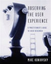 Observing the User Experience - Morgan Kaufmann/Elsevier, 2003ISBN: 1558609237Buy fromAmazonBarnes & NoblePowell's