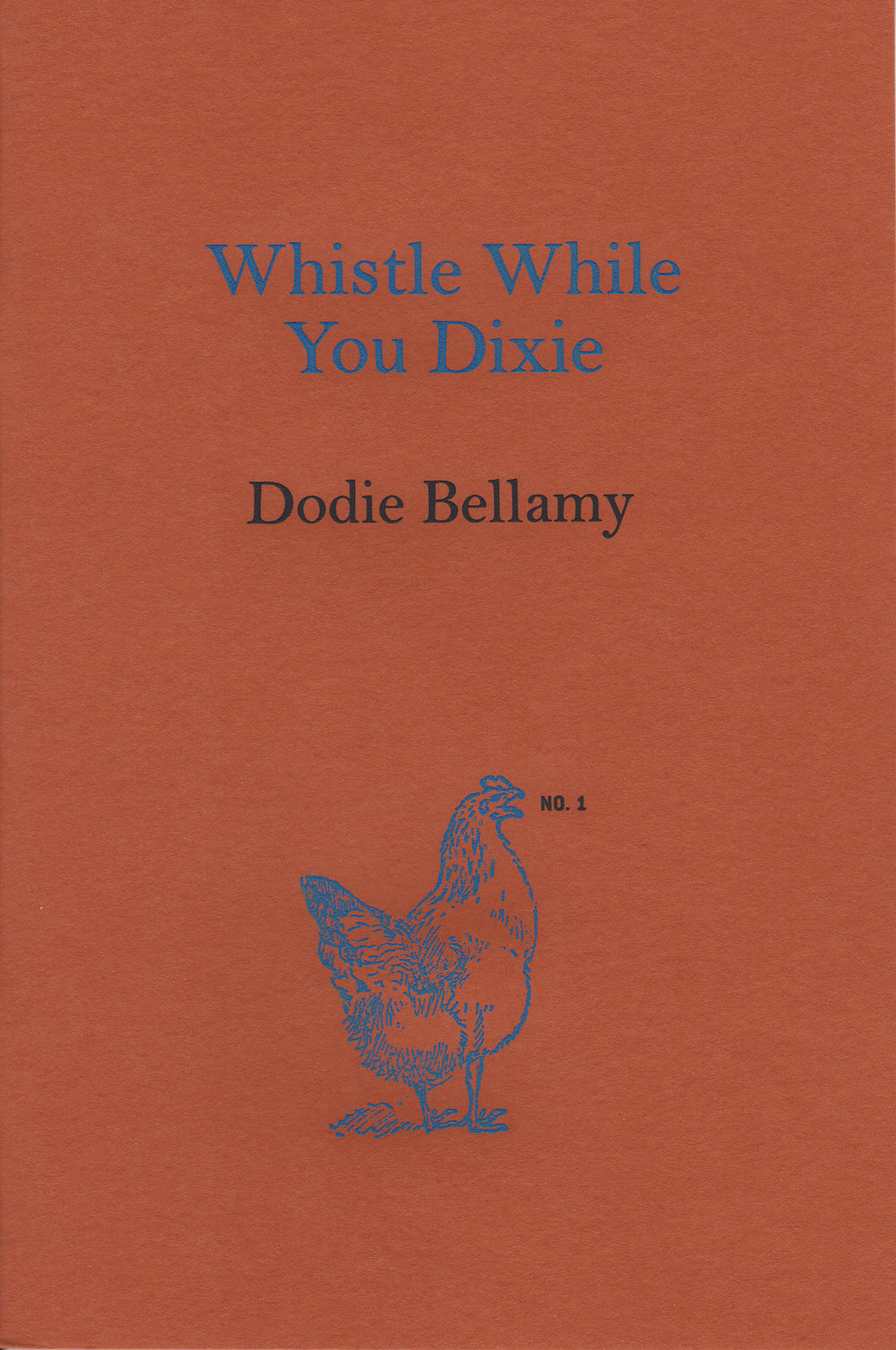 Whistle While You Dixie  by Dodie Bellamy, 2010 Offset lithography, engraved cover, 6.75 x 4.5 inches, 28 pages. Edition of 300 Designed by Susan Silton $35