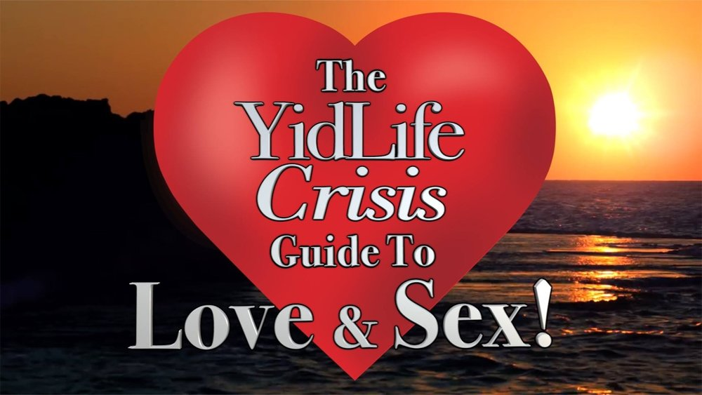 The YidLife Crisis Guide to Love & Sex! -