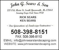 - John G. Sears & Son Landscaping, Inc.221 Old main StreetSouth Yarmouth, MA 02664508-398-8151Fax: 508-398-8110www.johnsearslandscaping.com