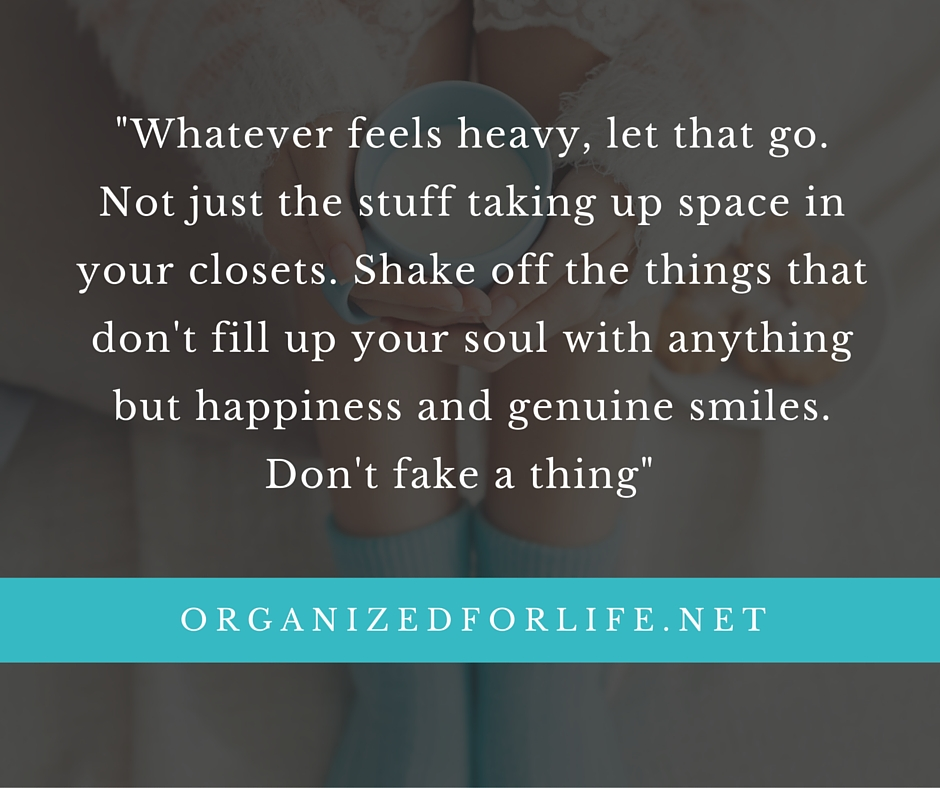 Whatever feels heavy let that shit go. Shake off the things that don't fill up your soul with anything but happiness and smiles. But why else are we here-