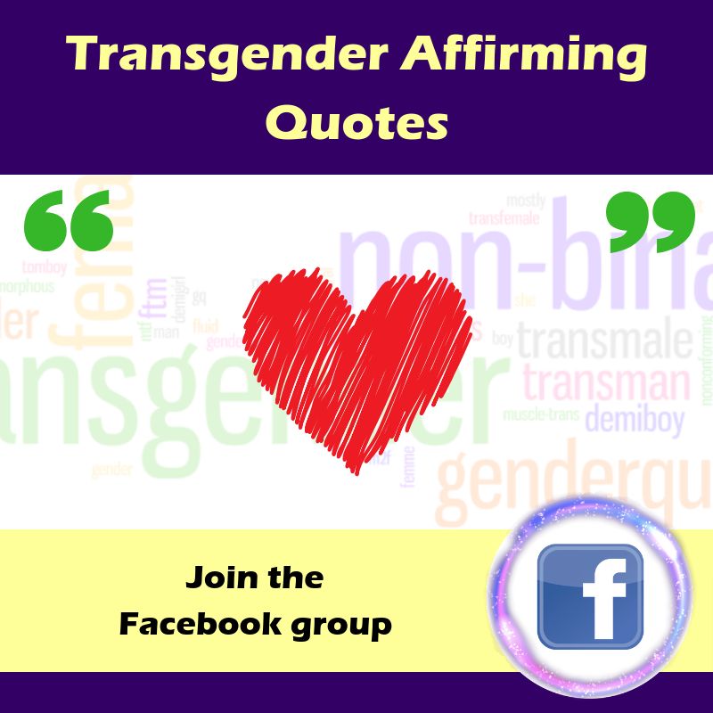 Transgender Affirming Quotes - You'll find a daily quote, prayer, meditation, mantra, or shout out one way or another. All selected by and for transgender, non binary, gender non conforming, and intersex people.Join the Facebook Group and get daily updates