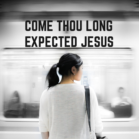 Advent 2018 - Come Thou Long Expected Jesus