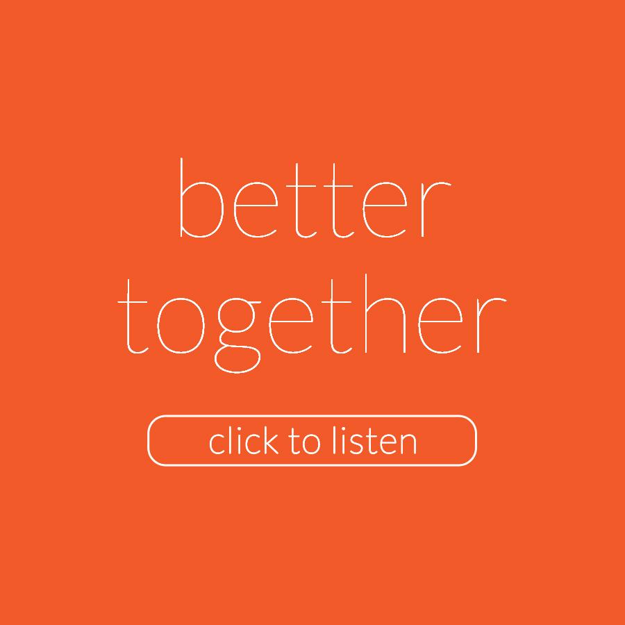 Listen | Series | Better Together.jpg