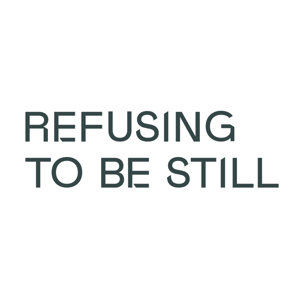 refusing to be still.png