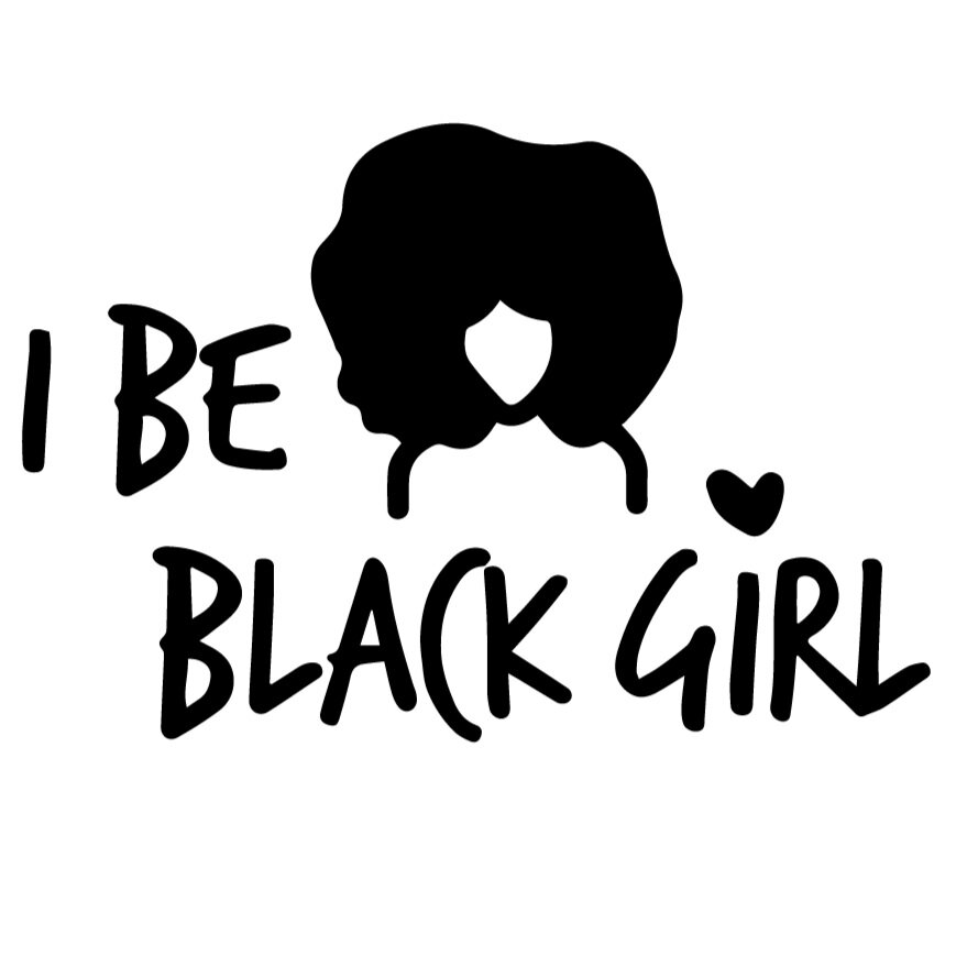 I Be Black Girl