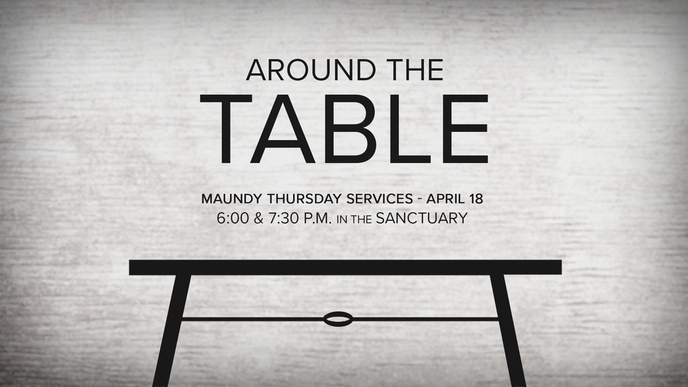 Maundy Thursday  Thursday, April 18  6:00 p.m. and 7:30 p.m. In the Sanctuary. Two identical services with  Communion by Intinction.