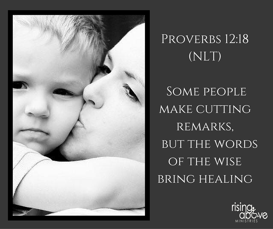 Proverbs 12-18 (NLT) Some people make cutting remarks, but the words of the wise bring healing