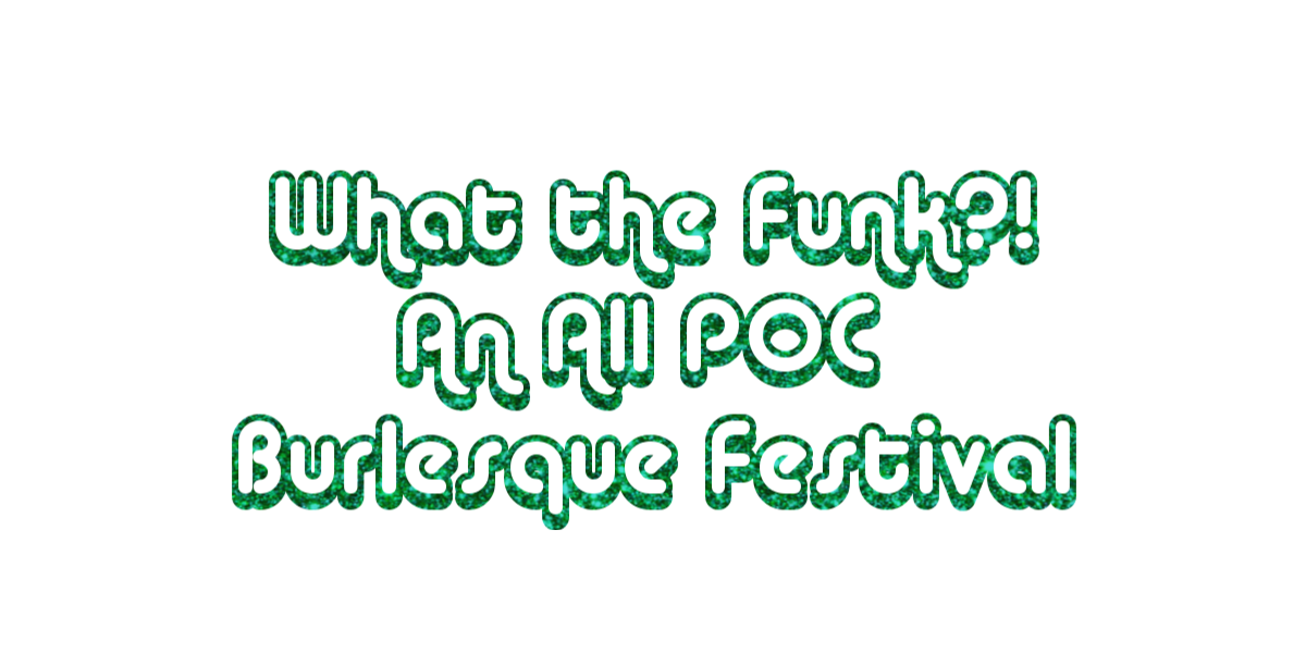 What the Funk?! An All POC Burlesque Fest