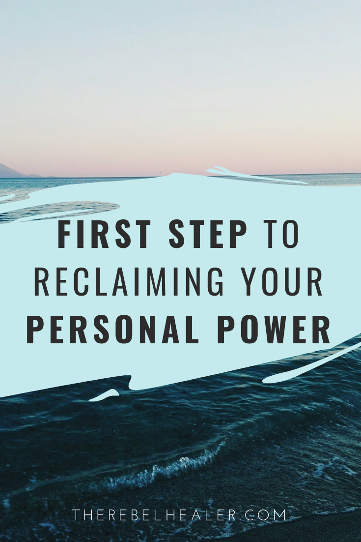 The first step to reclaiming your personal power. Read about it on therebelhealer.com.png