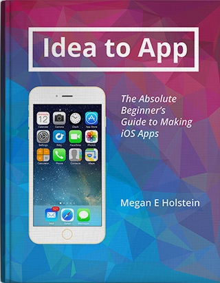 Idea to App: The Beginner's Guide to App Development -