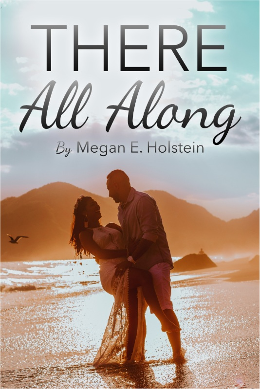 There All Along - A contemporary romance short story.