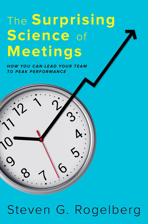 """""""The Surprising Science of Meetings"""" by Steven Rogelberg, PhD"""