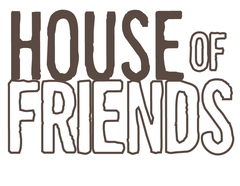 HOUSE OF FRIENDS