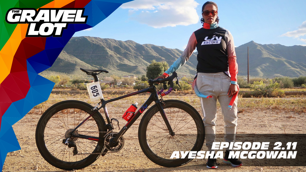 "Episode 63: Ayesha McGowan joins us this week to talk about the difference between equity and equality, and how she is trying to build upon her lifetime of experiences to become the first female African-American pro road cyclist while inspiring an entire generation of young women.   Visit The Gravel Lot website for our latest podcast, Real Talk videos, Bonus Content, shop, social media, and everything in between.    Save 50% on your next RoadID:    Handup Gloves: Use code ""PEBBLES"" for 20% off EVERYTHING in store.    Be Free Ride Bikes:    Noxgear: Use code ""PEBBLES"" for 35% off any item.    Magas Law Firm:   Subscribe to The Gravel Lot on the  Wide Angle Podium Network and become a member TODAY!"