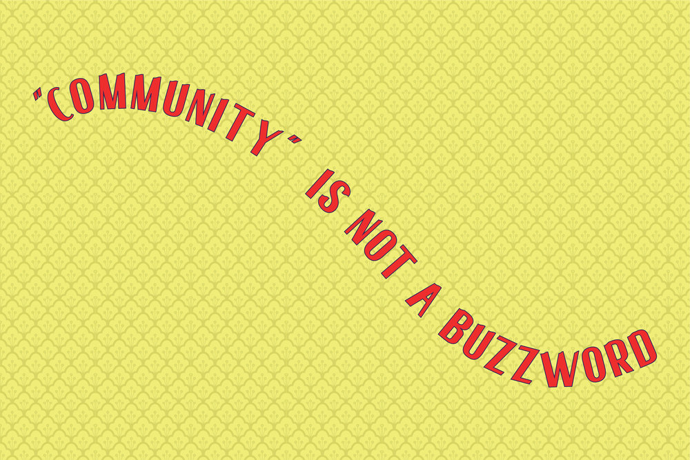 """Community"" is not a buzzword"