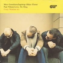 "2000  ""The Thing""  Gustafsson/Flaten/Nilssen-Love Crazy Wisdom, Universal 001/159 073-2"