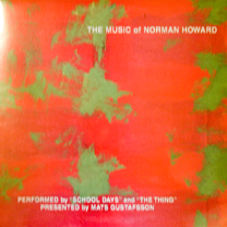 """2003  """"The Music of Norman Howard""""  The Thing + School Days Anagram Records (12"""" LP)"""