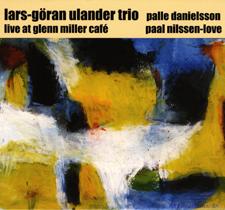 """2005 Lars Göran Ullander trio  """"Live at Glenn Miller Café""""  Ayler Records aylCD-013"""