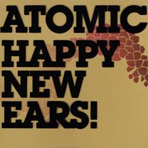 "2006 Atomic  ""Happy New Ears""  Jazzland, Universal"
