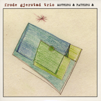"""2006 Frode Gjerstad trio  """"Mothers and Fathers""""  Circulasione Totale Rec. CTCD 8"""