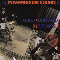 "2007 Powerhouse Sound   ""Oslo/Chicago: Breaks"""