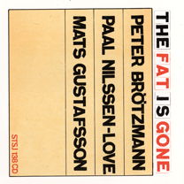 "2007 Peter Brötzmann, Paal Nilssen-Love and Mats Gustavsson  ""The Fat is Gone"""