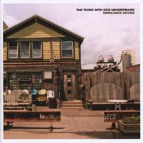 "2007 The Thing with Ken Vandermark   ""Immediate Sound"""