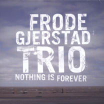 """2007 Frode Gjerstad Trio   """"Nothing is forever"""""""