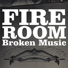 """2008 Fireroom   """"Broken Music"""""""