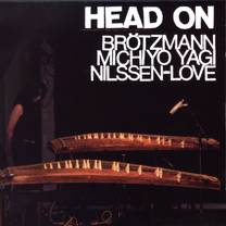 "2008 Brötzmann, Michiyo Yagi, Nilssen-Love   ""Head On"""