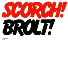 "2008 Scorch Trio  ""Brolt!"""