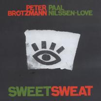 "2008 Peter Brötzmann / Paal Nilssen-Love  ""Sweet Sweat"""