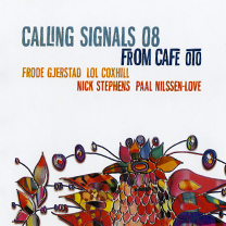 """2009 Frode Gjerstad/Lol Coxhill/Nick Strephens/Paal Nilssen-Love  """"Calling Signals 08 from Cafe Oto"""""""