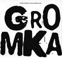 "2010 Frode Gjerstad / Paal Nilssen-Love  ""Gromka"""