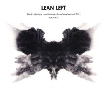 "2010 Lean Left  ""The Ex Guitars meet Paal Nilssen-Love/Vandermark Duo Volume 2"""""