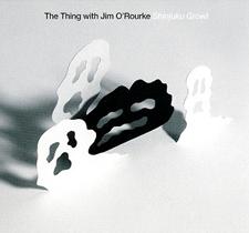 "2010 The Thing with Jim O' Rourke   ""Shinjuku Growl"""