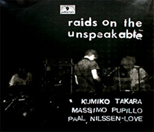 """2011  """"Raids of the Unspeakable""""  Kumiko Takara: vibraphone Massimo Pupillo: electric bass Paal Nilssen-Love: drums recorded live in Copenhagen, 2008. LP. Limited edition of 300 copies. Silk screen cover. jvtlandt JVT 0005"""
