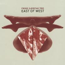 """2011 Frode Gjerstad Trio  """"East of West"""""""
