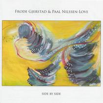 """2012 Frode Gjerstad/Paal Nilssen-Love)  """"Side by Side"""""""