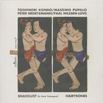 """2012 Hairybones (Toshinori Kondo/Massimo Pupillo/Peter Broetzmann/Paal Nilssen-Love)  """"Snakelust"""""""